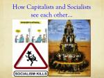 how capitalists and socialists see each other