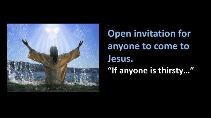 Open invitation for anyone to come to Jesus.