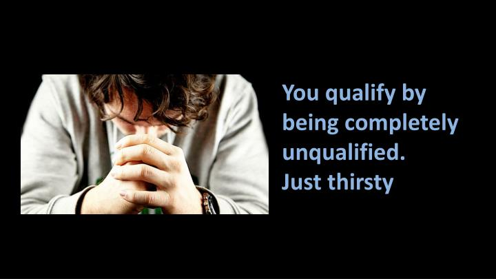 You qualify by being completely unqualified.