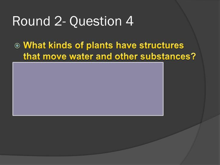 Round 2- Question 4