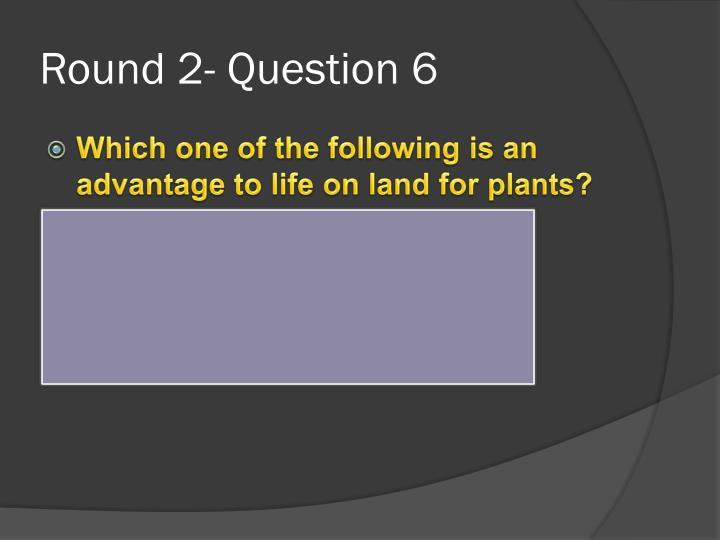 Round 2- Question 6