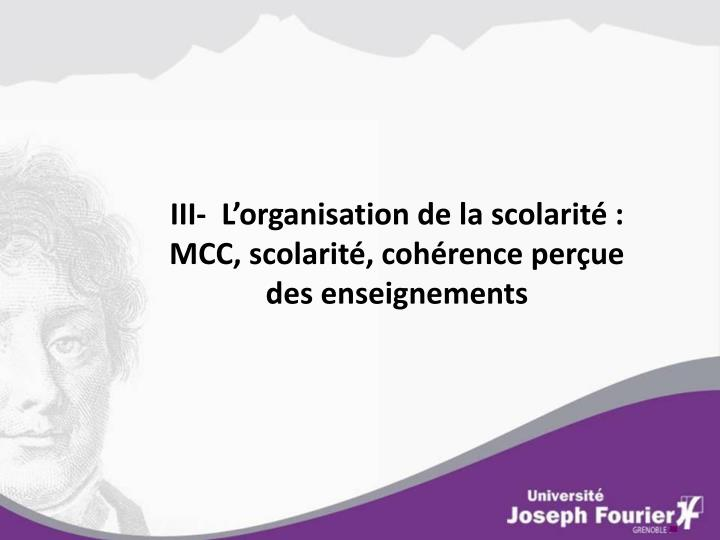 III-  L'organisation de la scolarité : MCC, scolarité, cohérence perçue des enseignements