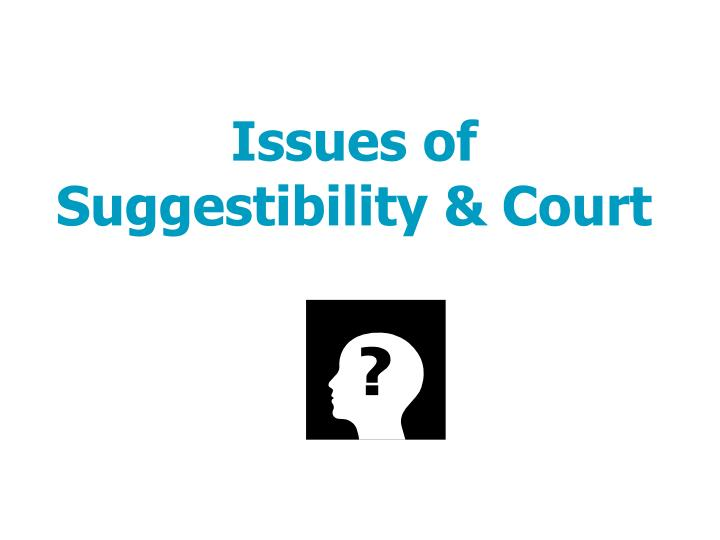 issues of suggestibility court n.