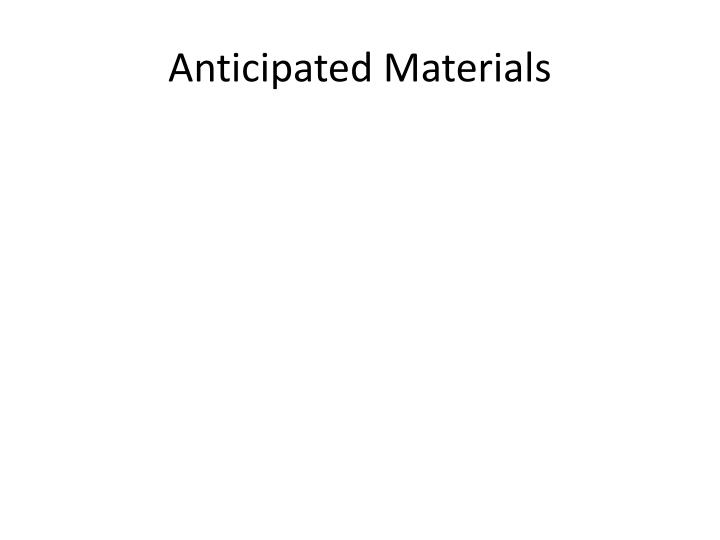 Anticipated Materials