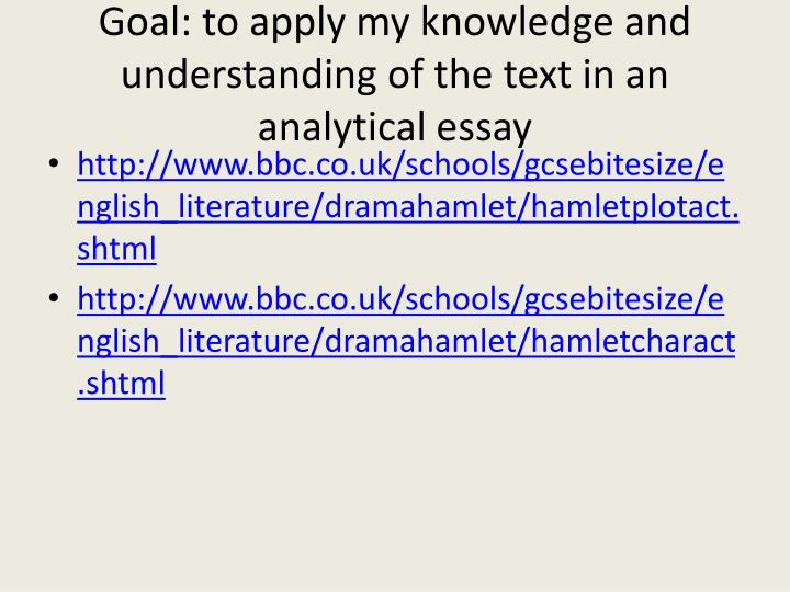 Goal: to apply my knowledge and understanding of the text in an analytical essay