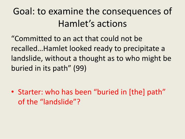 Goal: to examine the consequences of Hamlet's actions
