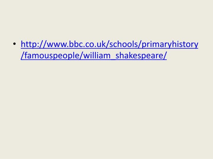 http://www.bbc.co.uk/schools/primaryhistory/famouspeople/william_shakespeare/