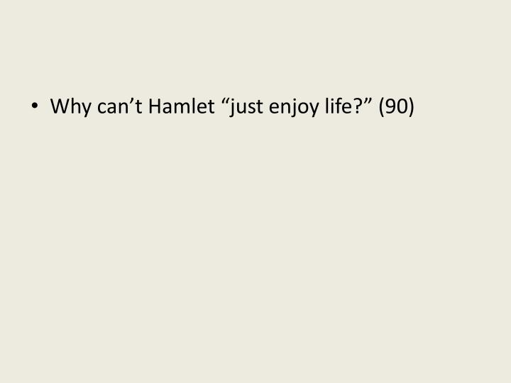 "Why can't Hamlet ""just"