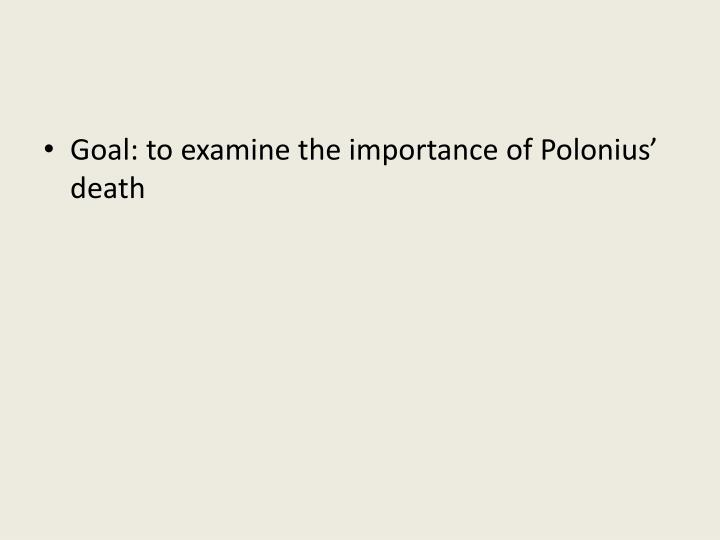 Goal: to examine the importance of Polonius