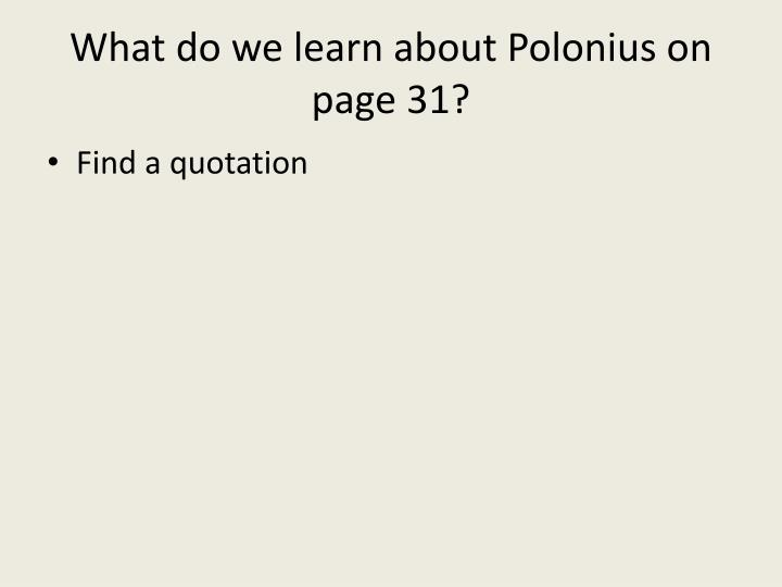 What do we learn about Polonius on page 31?