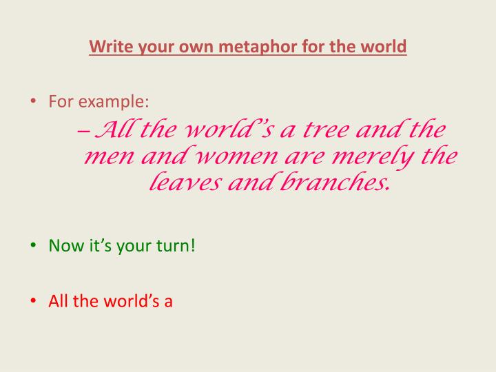 Write your own metaphor for the world