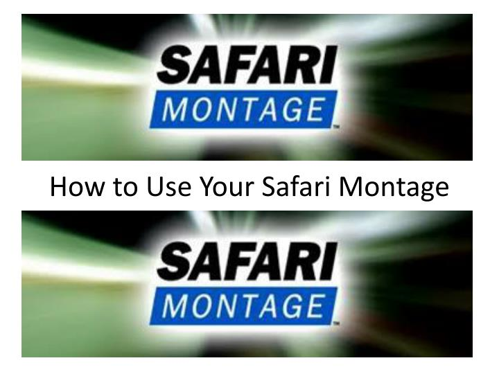 how to use your safari montage n.