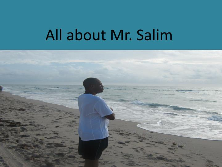 All about mr salim
