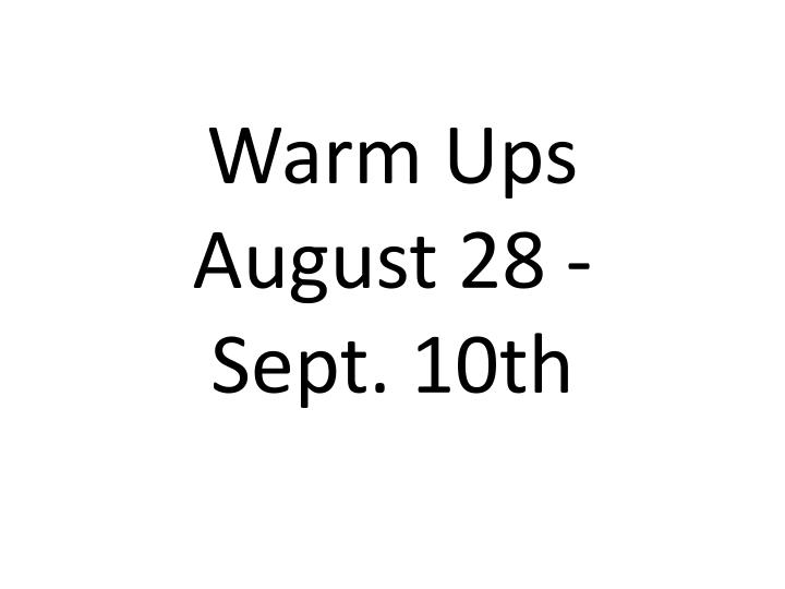 Warm ups august 28 sept 10th