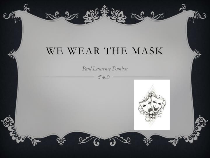 analysis we wear mask paul laurence dunbar Paul laurence dunbar and james weldon johnson,  such as in we wear the mask  i grew up loving paul lawrence dunbar as his works were some of my mother's .