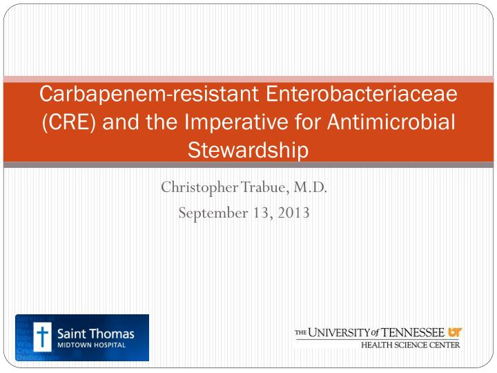 carbapenem resistant enterobacteriaceae cre and the imperative for antimicrobial stewardship