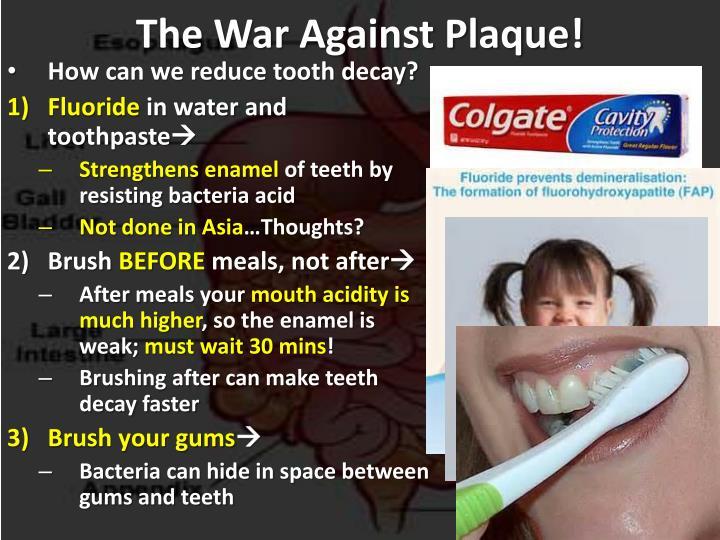 The War Against Plaque!