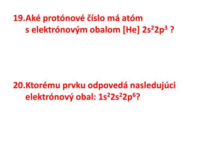 Aké protónové číslo má atóm selektrónovým obalom [