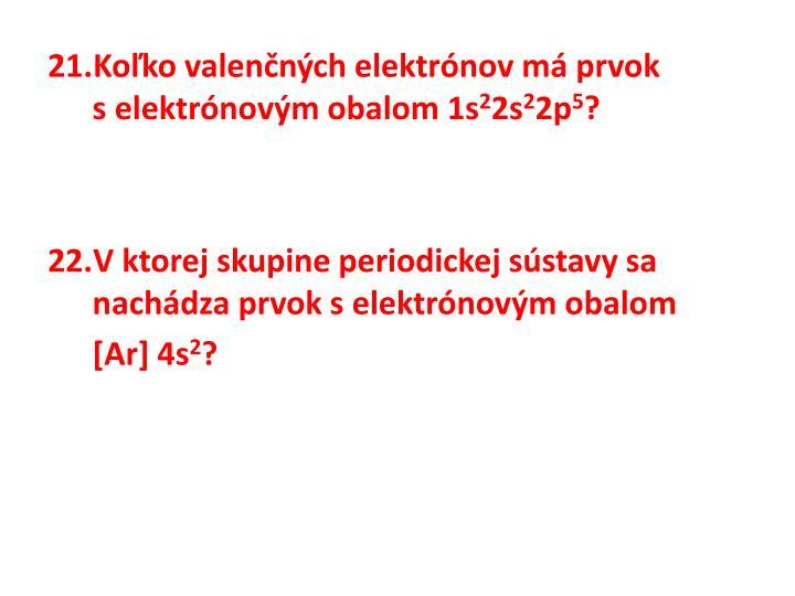 Koľko valenčných elektrónov má prvok selektrónovým obalom 1s