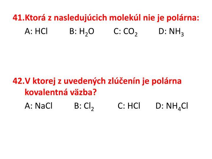 Ktorá znasledujúcich molekúl nie je polárna: