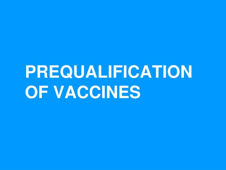 PREQUALIFICATION OF VACCINES