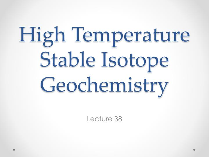 high temperature stable isotope geochemistry n.