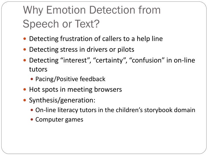 Why Emotion Detection from  Speech or Text?