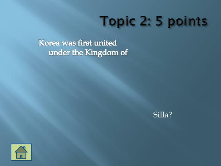 Topic 2: 5 points
