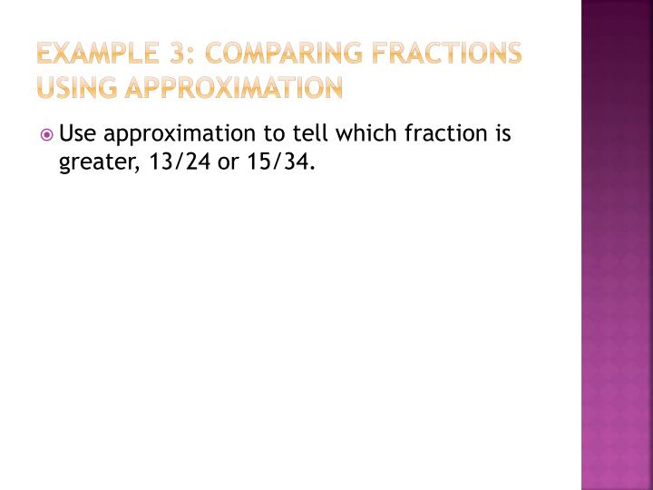 Example 3: Comparing Fractions using Approximation