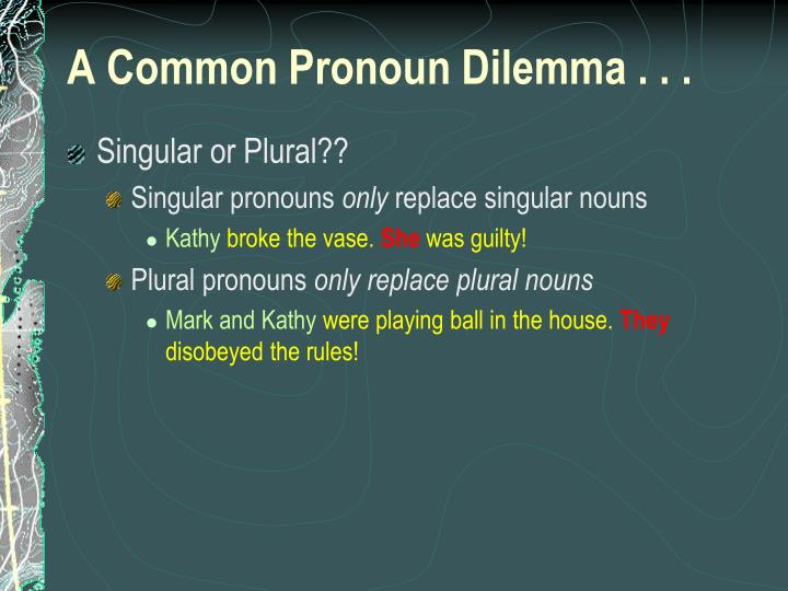 A Common Pronoun Dilemma . . .