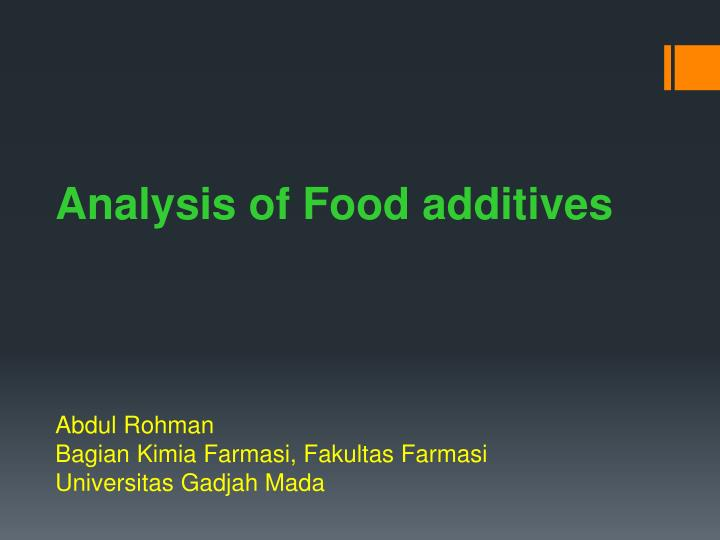 an analysis of food additives Analysis and determination of food additives relies on various analytical technologies, namely extraction, separation, quantification and identification techniques, which are part of the individual additive approval legislation, issued by the governing bodies.