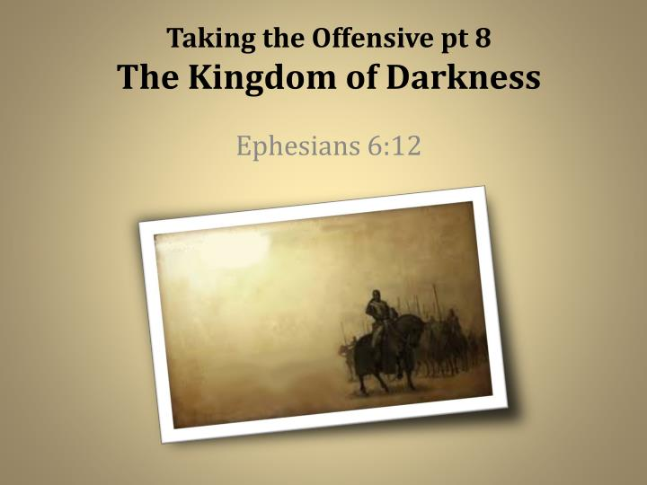 taking the offensive pt 8 the kingdom of darkness n.