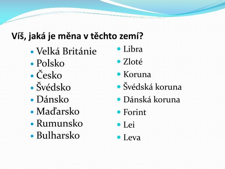 Víš, jaká je měna v těchto zemí?