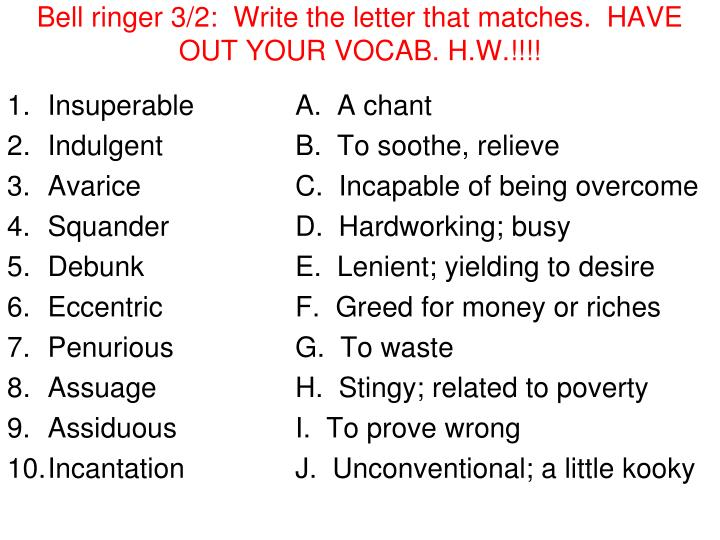bell ringer 3 2 write the letter that matches have out your vocab h w n.