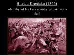 bitva u kres aku 1346 zde zahynul jan lucembursk ji jako zcela slep