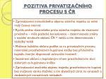 pozitiva privatiza n ho procesu s r