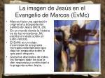 la imagen de jes s en el evangelio de marcos evmc