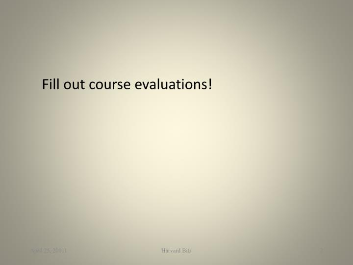 Fill out course evaluations
