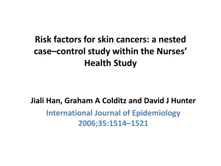 Risk factors for skin cancers a nested case control study within the nurses health study