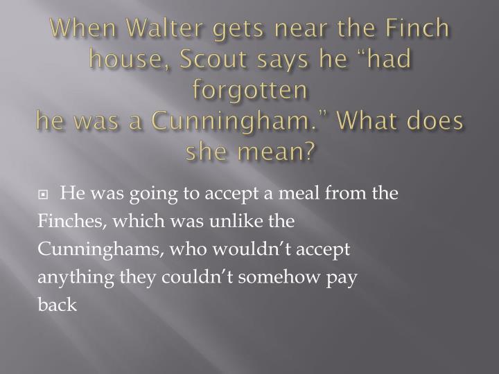 When Walter gets near the Finch