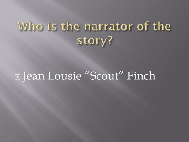Who is the narrator of the story