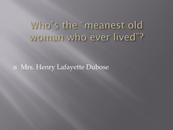 """Who's the """"meanest old"""