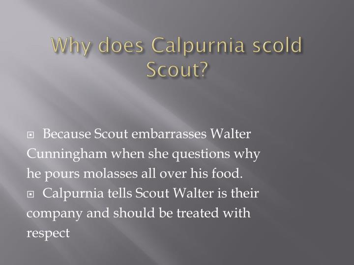 Why does Calpurnia scold Scout?