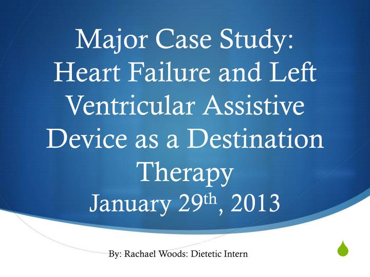heart failure case study powerpoint Case study mrs yates aspirin, clopidogrel bisulfate, lisinopril and carvedilol heart failure can be classified as left or right ventricular failure.