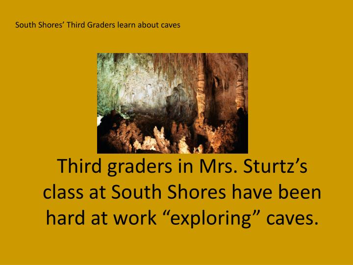 third graders in mrs sturtz s class at south shores have been hard at work exploring caves n.