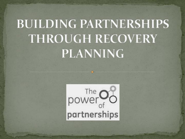 building partnerships through recovery planning n.