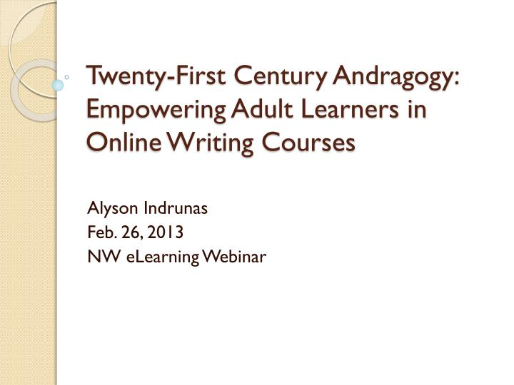 twenty first century andragogy empowering adult learners in online writing courses n.