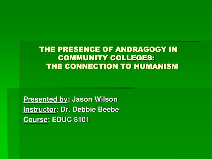 the presence of andragogy in community colleges the connection to humanism n.