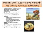 muslims don t just preserve works they greatly advanced scholarship