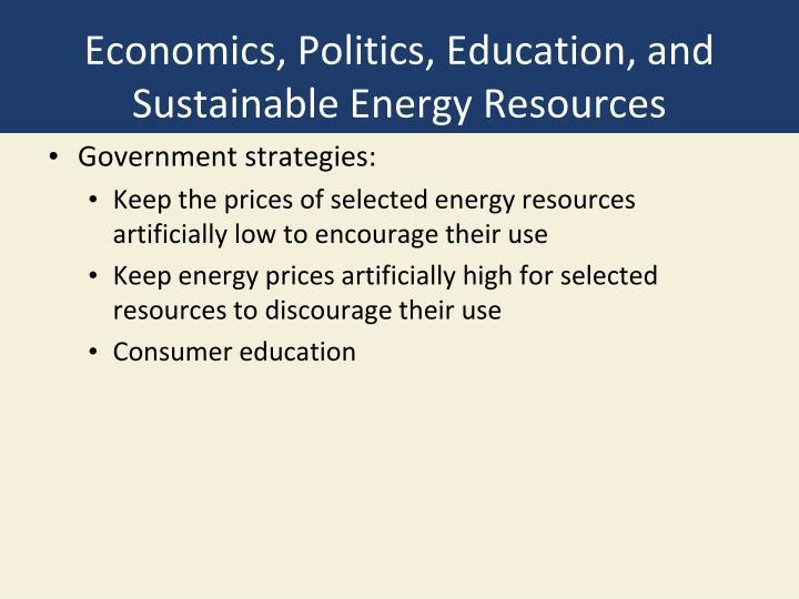 Economics, Politics, Education, and Sustainable Energy Resources